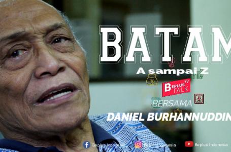 BATAM A SAMPAI Z Bersama DANIEL BURHANNUDDIN